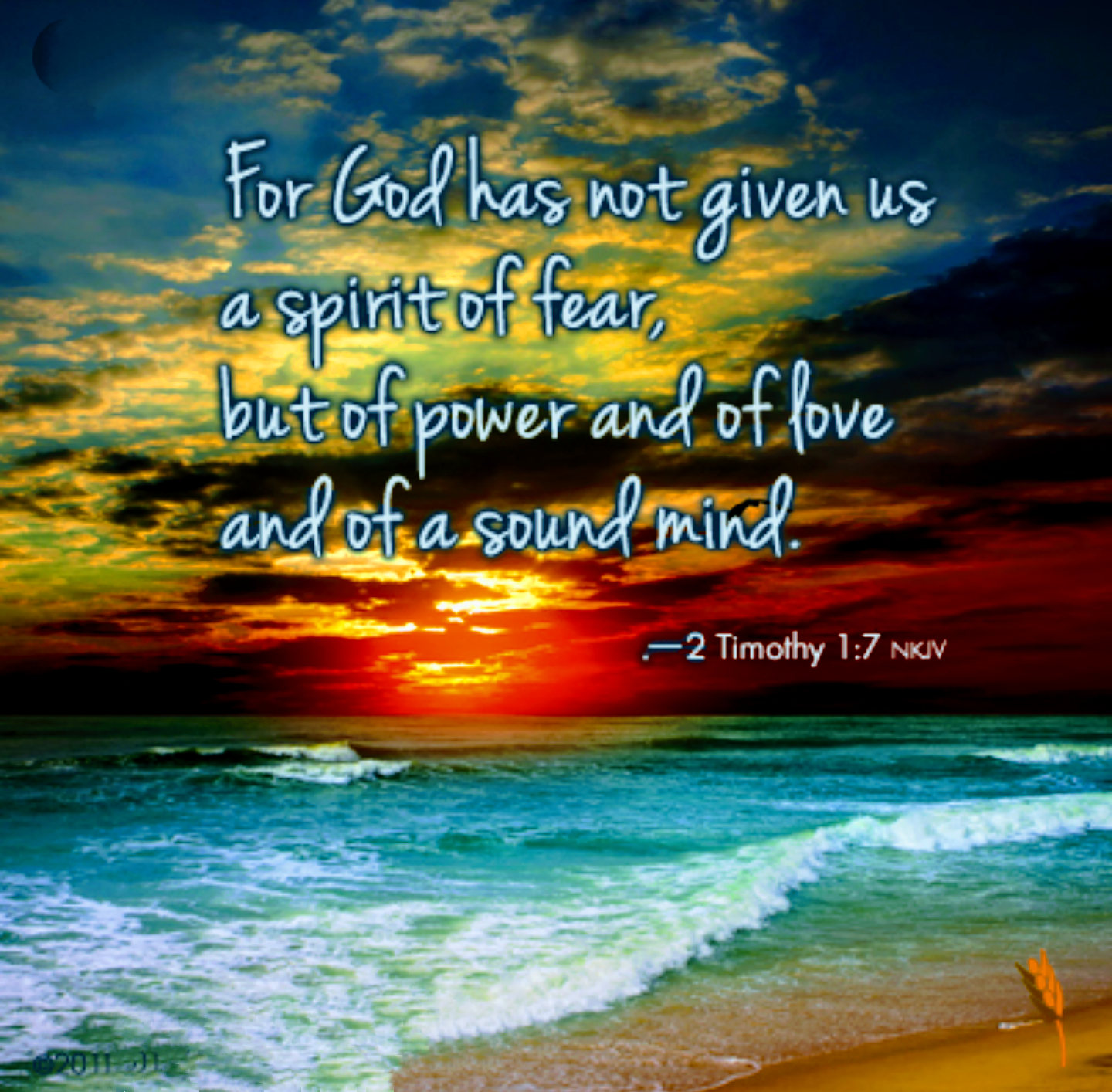 For God hath not given us the spirit of fear, but of power