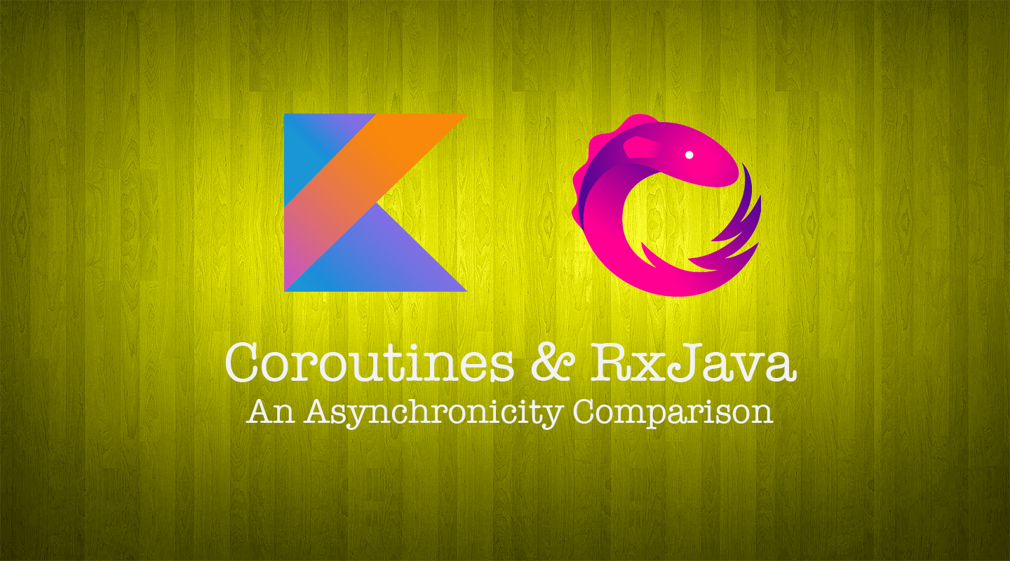 Coroutines and RxJava — An Asynchronicity Comparison (Part 3