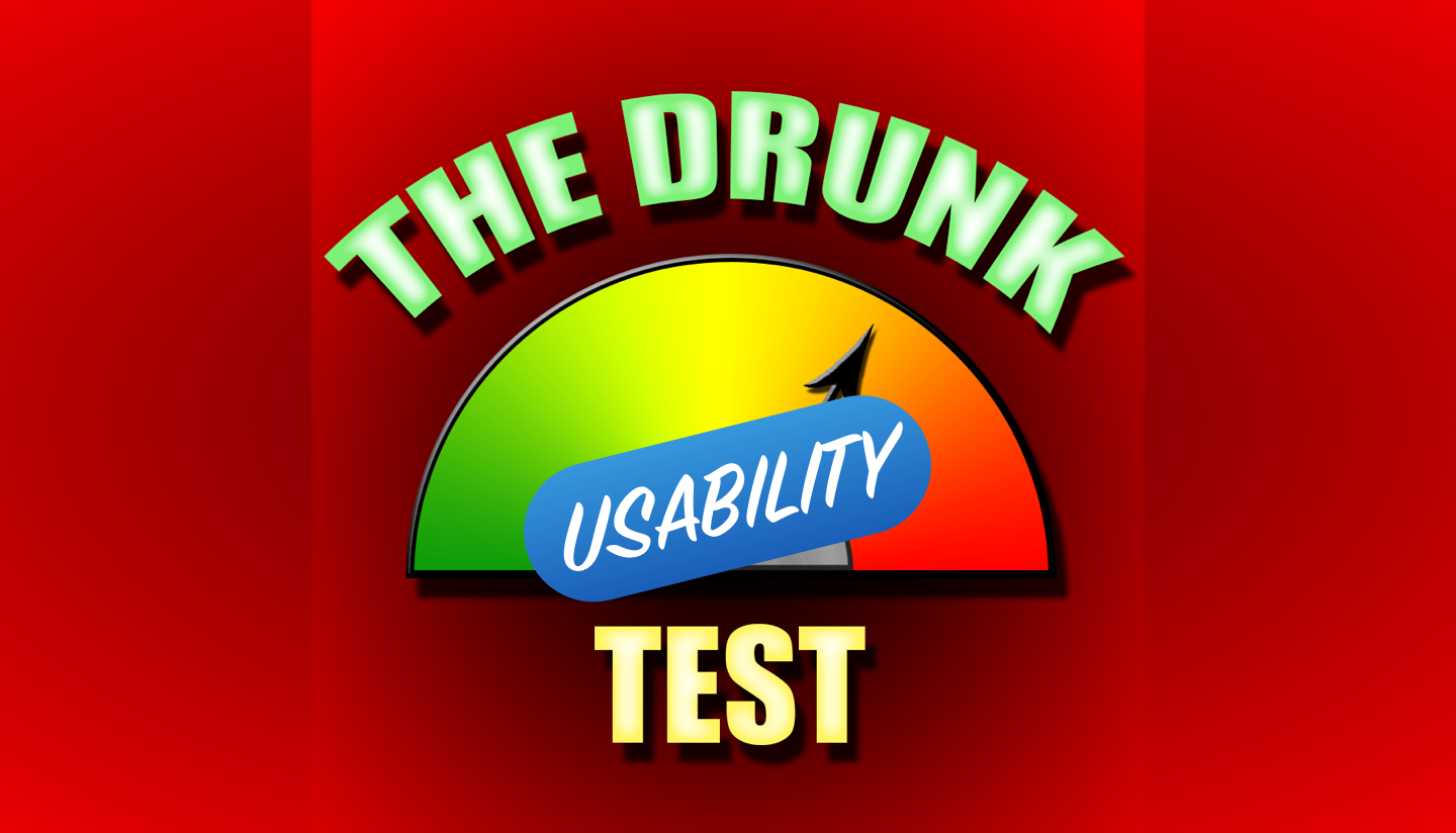"An image stating ""The Drunk Usability Test"""