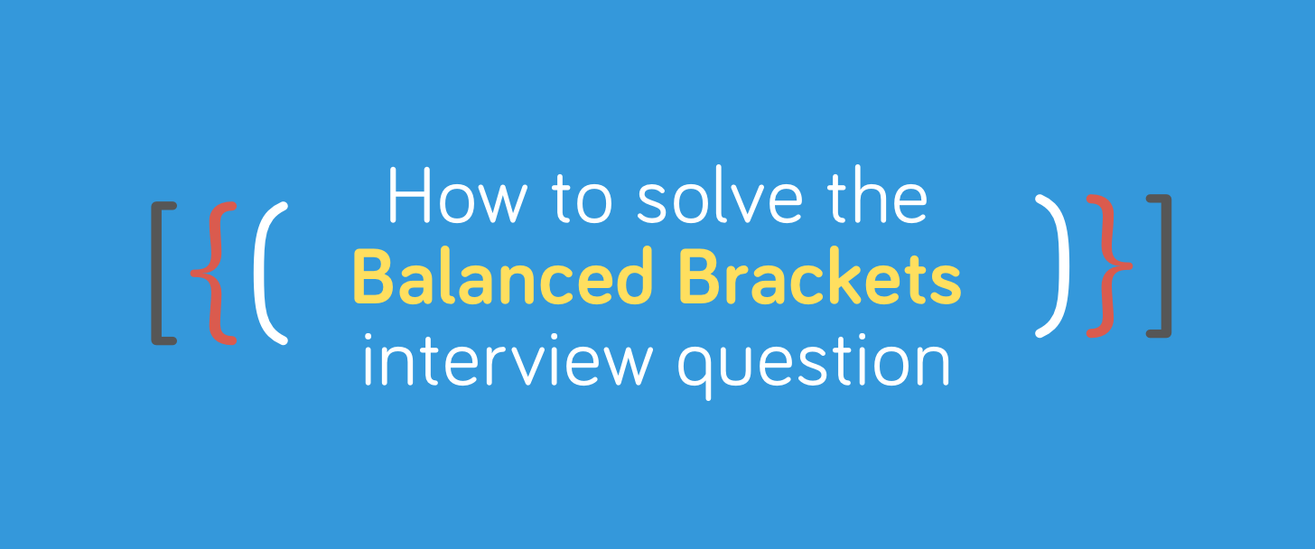 How To Solve the Balanced Brackets Interview Question   by Andrew ...