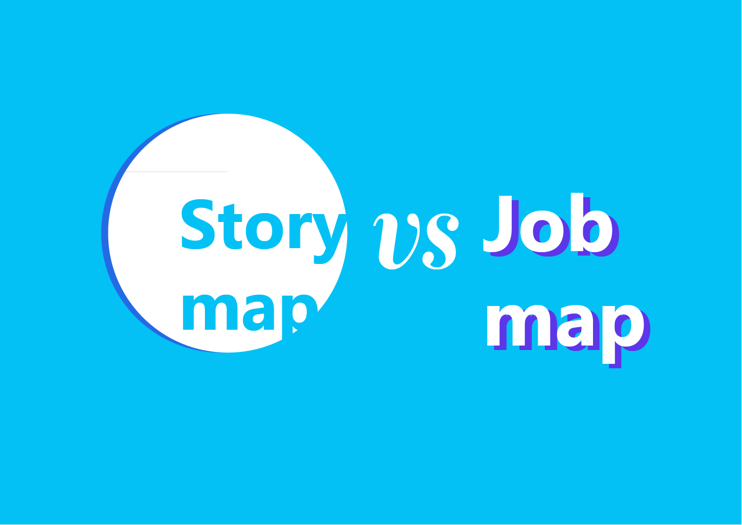 Job Map Vs Story Map — What's the difference? - Ajayraj - Medium