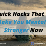 7 Quick Hacks That Will Make You Mentally Stronger Now