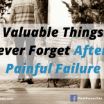 10 Valuable Things To Never Forget After A Painful Failure