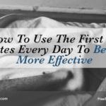 How To Use The First 30 Minutes Every Day To Become More Effective