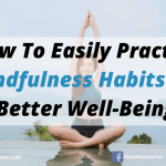 How To Easily Practice Mindfulness Habits For Better Well-Being