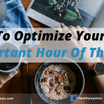 How to Optimize Your Most Important Hour of The Day