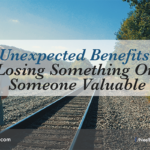10 Unexpected Benefits Of Losing Something Or Someone Valuable