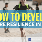 How to Develop More Resilience in Life