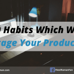 10 Habits Which Will Sabotage Your Productivity
