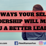 5 Ways Your Self Leadership Will Make You a Better Leader