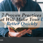 7 Proven Practices That Will Make Your Life Better Quickly