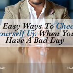 10 Easy Ways To Cheer Yourself Up When You Have A Bad Day