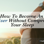 How To Become An Early Riser Without Compromising Your Sleep