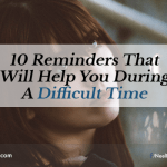 10 Reminders That Will Help You During A Difficult Time