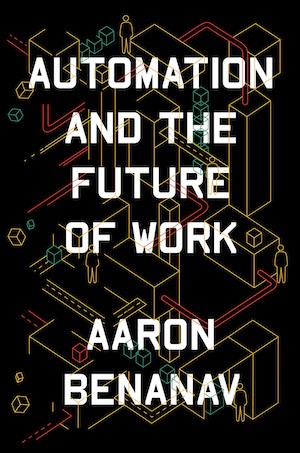 """The book cover of """"Automation and the Future of Work"""" by Aaron Benanav"""