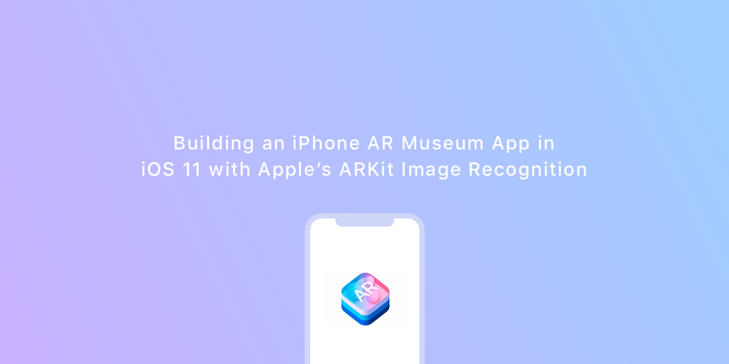 Building an iPhone AR Museum App in iOS 11 with Apple's ARKit Image