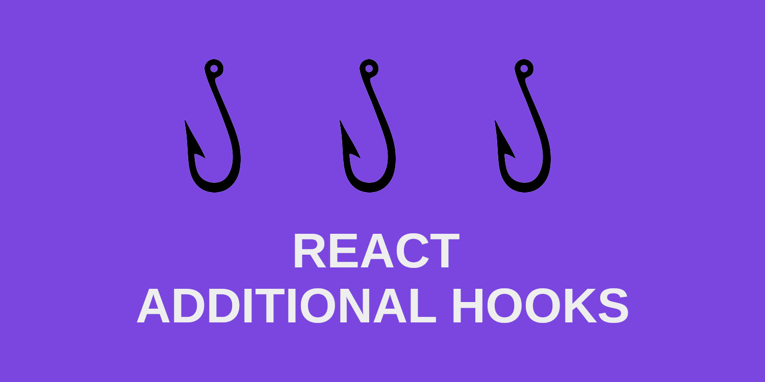 React: Additional Hooks