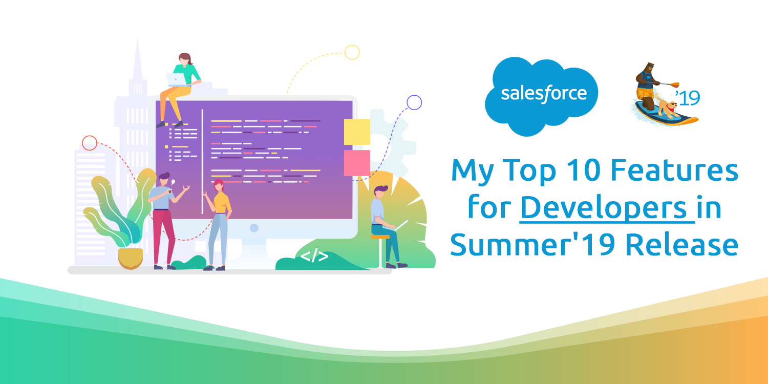 My Top 10 Features for Developers in Summer'19 Release