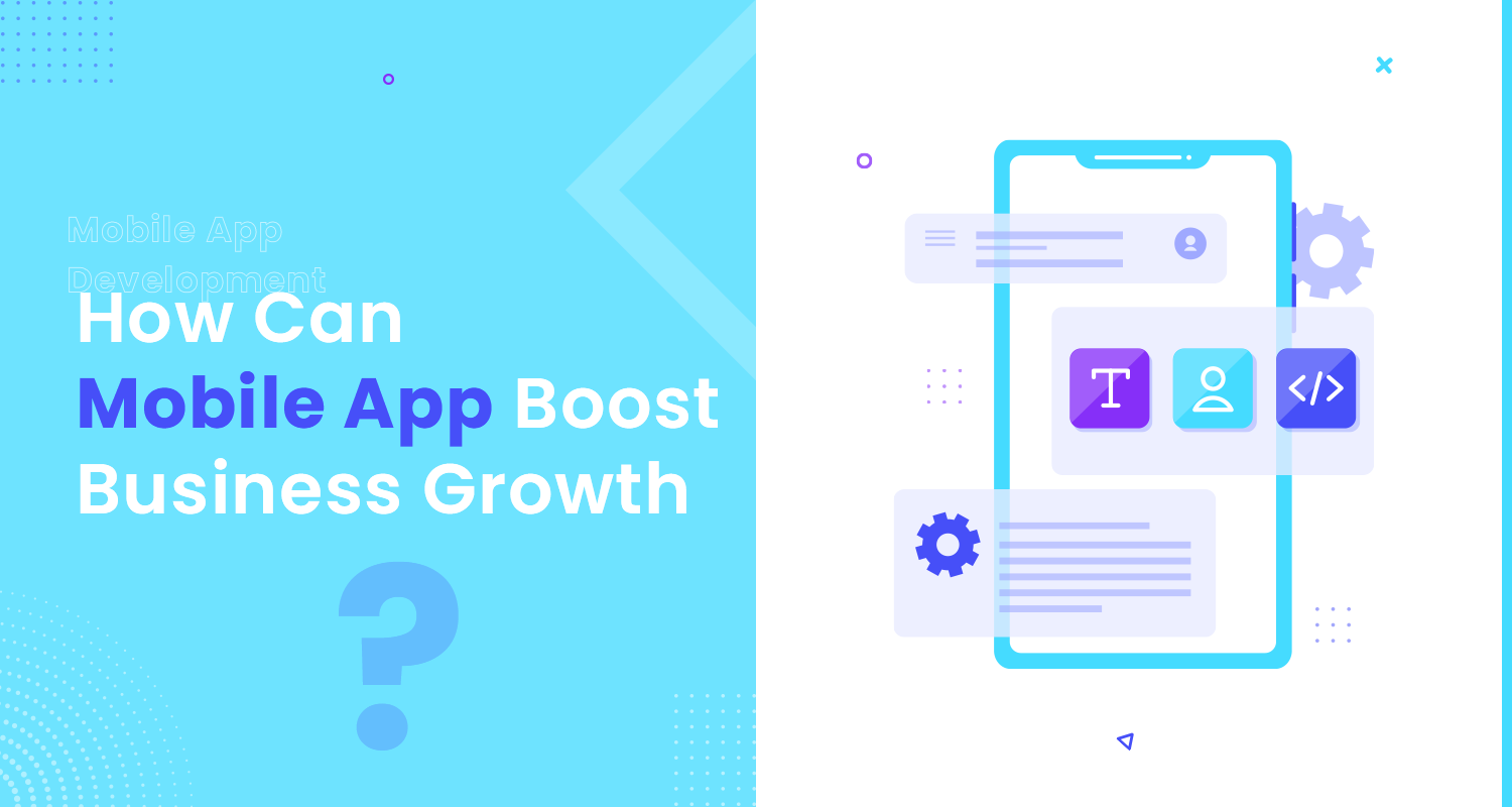 How Can A Mobile App Boost Business Growth?