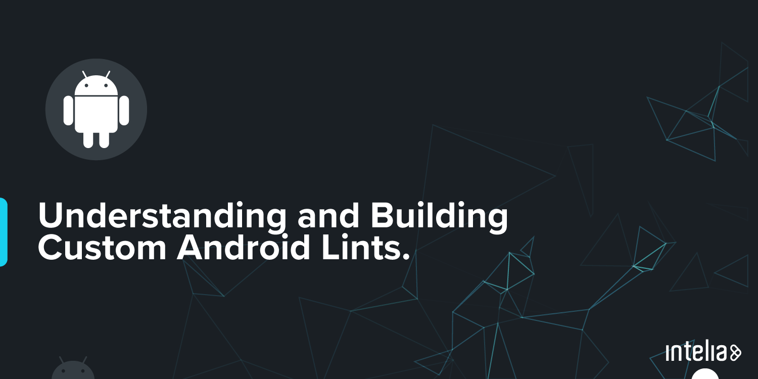 Understanding and Building Custom Android Lints  - Intelia