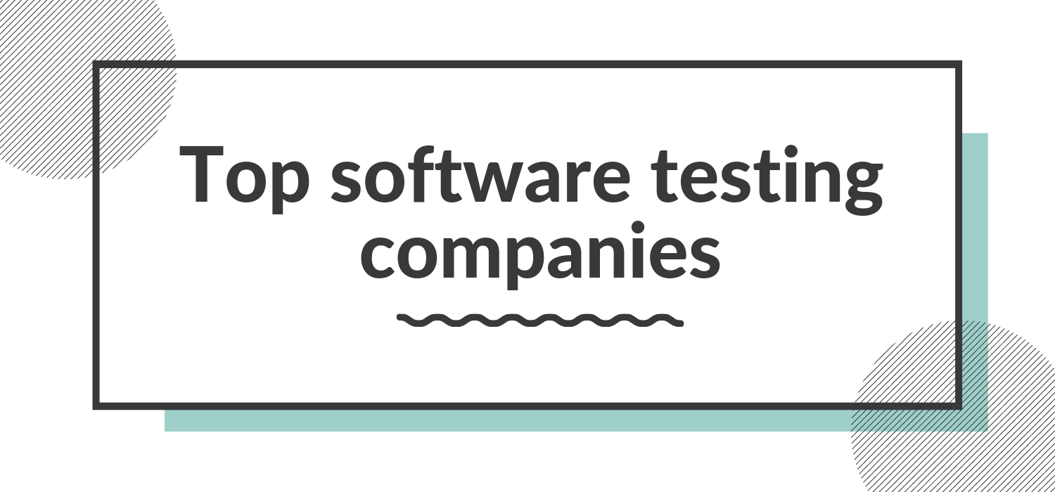 Top software testing companies which can make your product