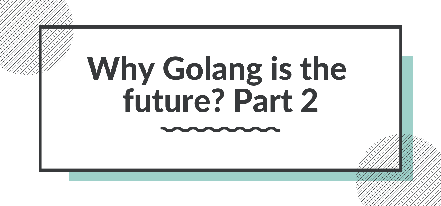 Why Golang is the future? Part 2 - Sandra Parker - Medium