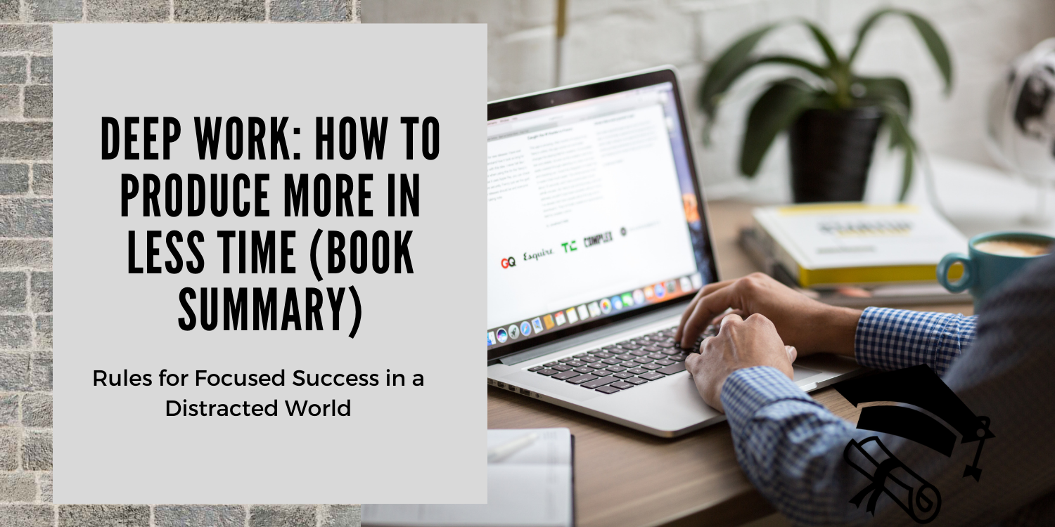 Deep work book summary—how to produce more in less time—better than yesterday