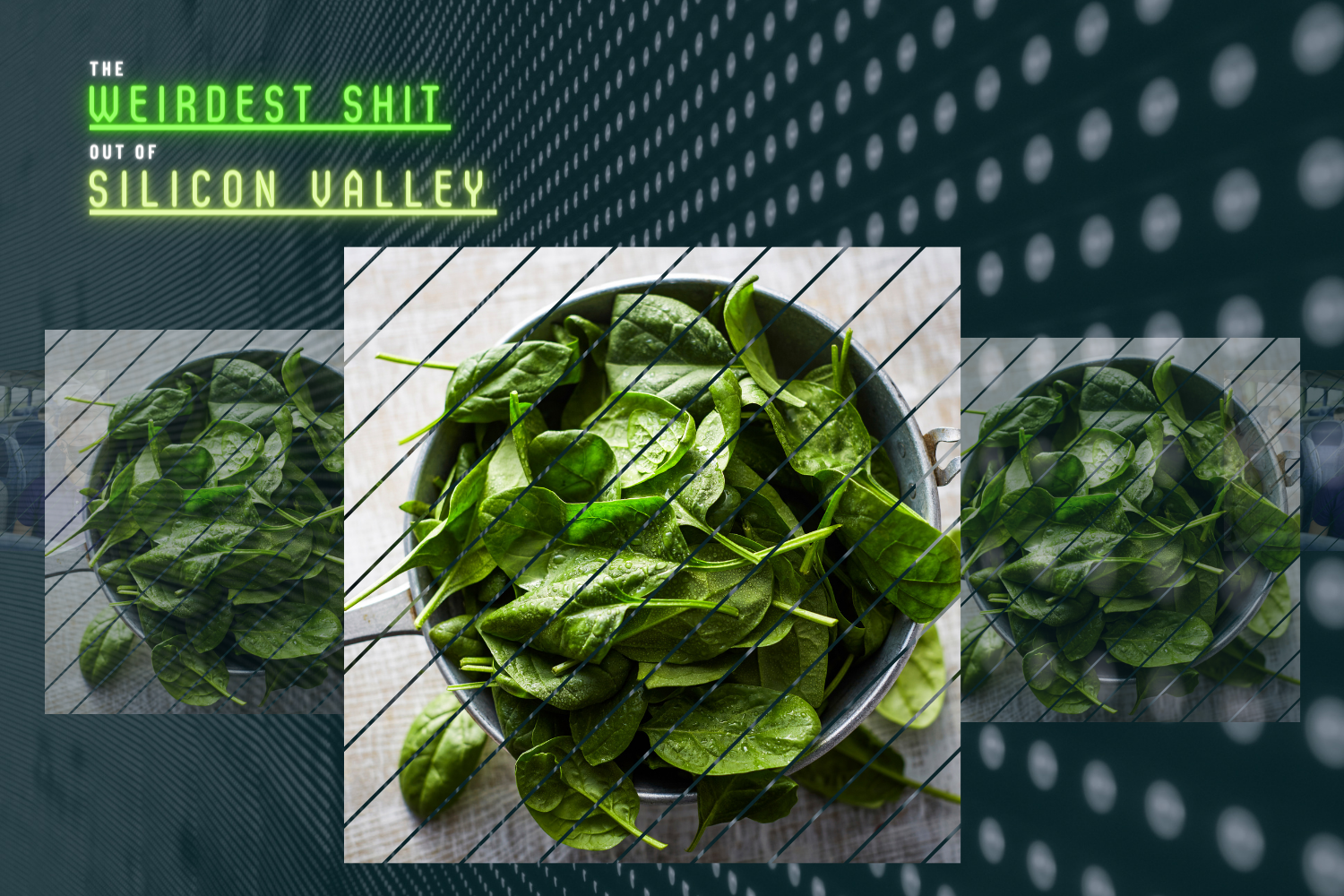 The Weirdest Shit column name next to 3 pics of a pan of spinach; the center 1 is solid, the other 2 are transparent.