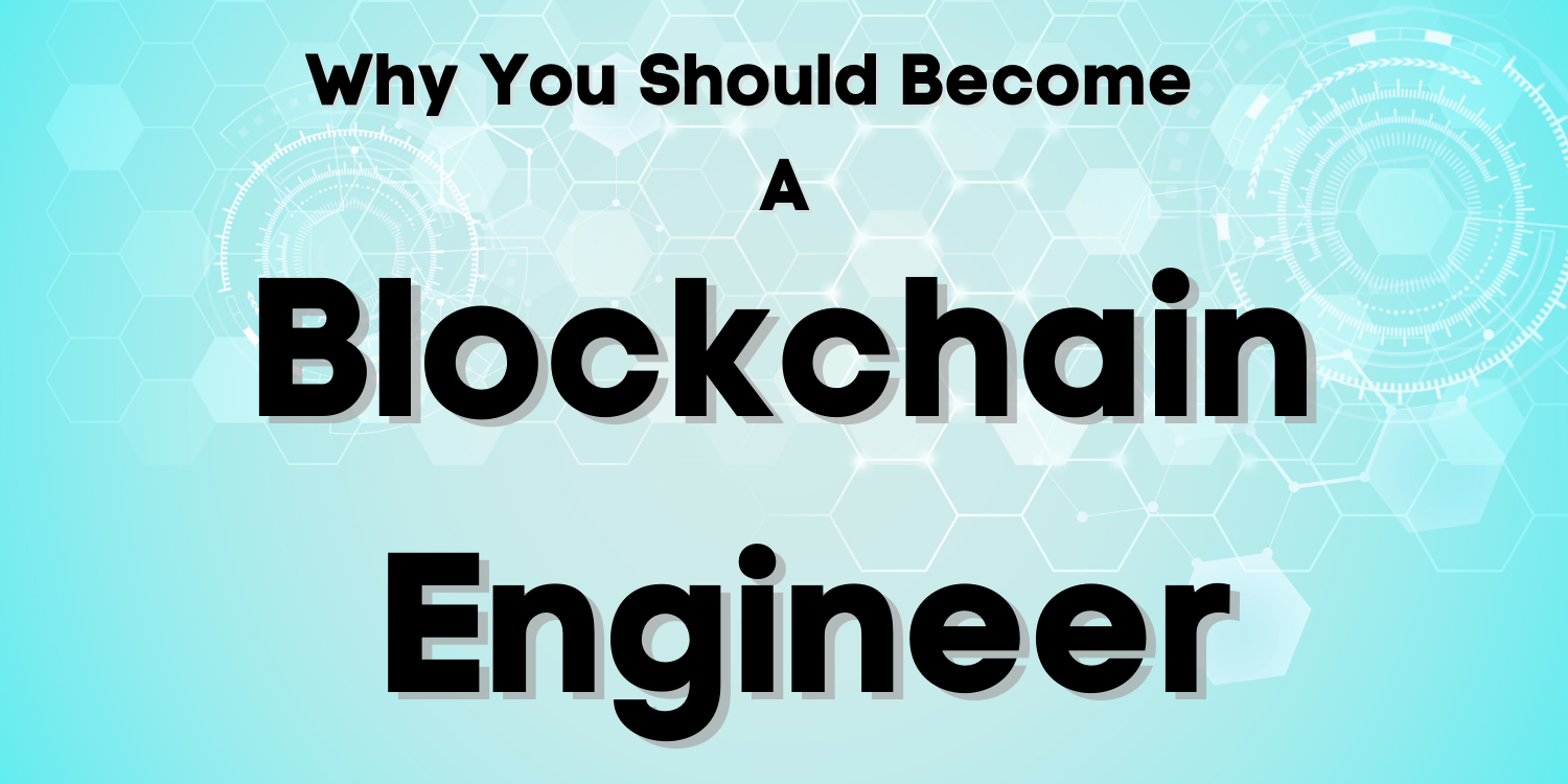 Why become a blockchain and smart contract engineer