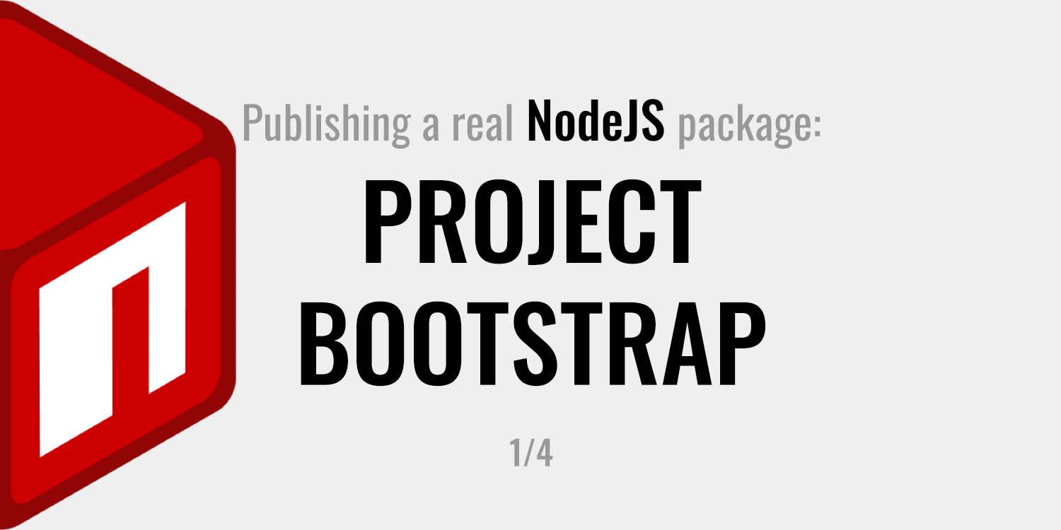Publishing a real NodeJS package: Project Bootstrap
