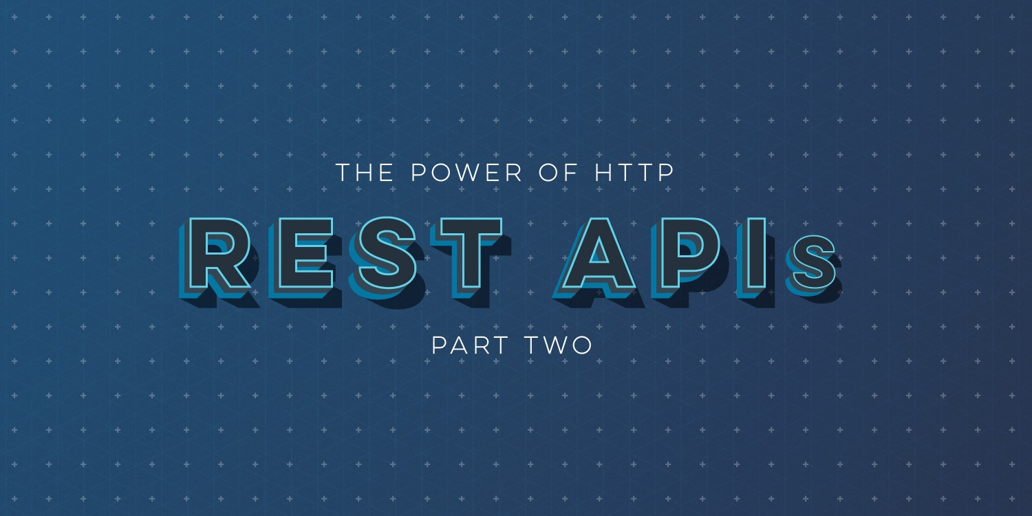 The Power of HTTP for REST APIs — PART 2 - Capital One Tech