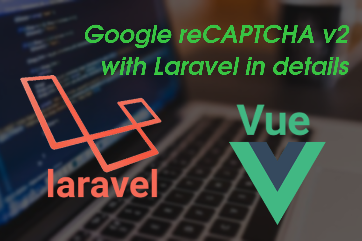 Simple integration Google reCAPTCHA v2 with Laravel in details