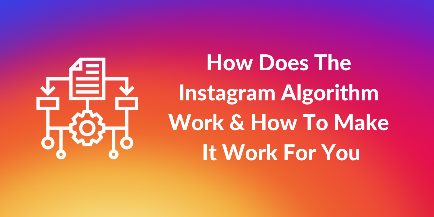 How does The Instagram Algorithm Work And How To Make It