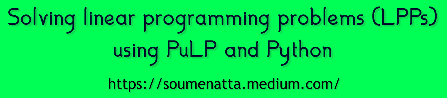 Solving linear programming problems (LPPs) using PuLP and Python