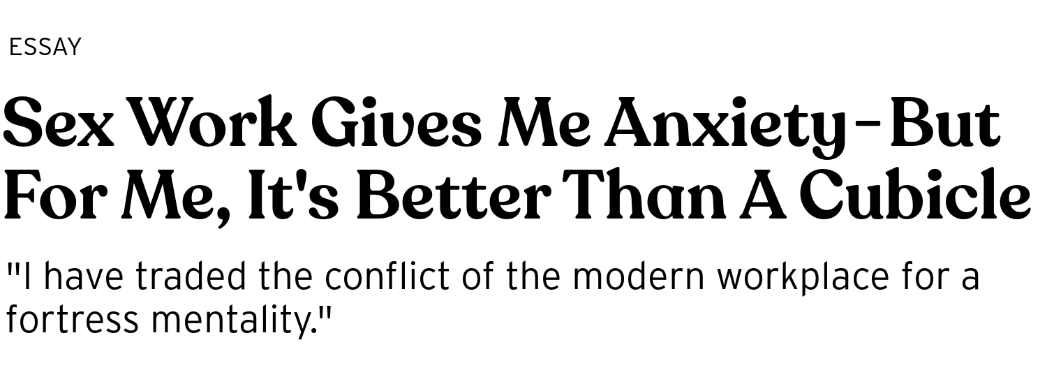 Anxiety And Work sex work gives me anxiety — but for me, it's better than a