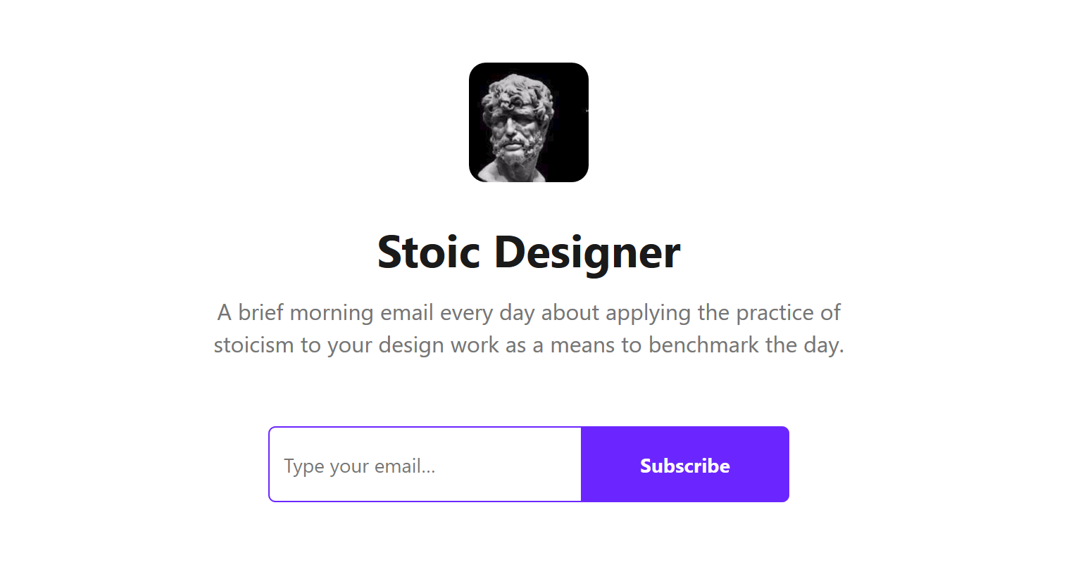 Subscribe to Stoic Designer, a brief morning email every day about applying the practice of stoicism to your design work.