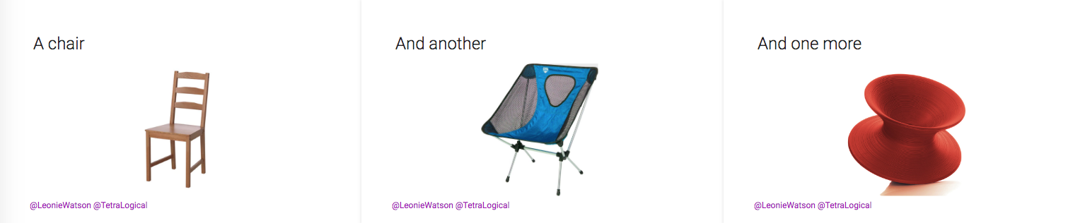 3 examples of very different chairs, a normal one, a camping foldable one, a very design one which looks nothing like a chair