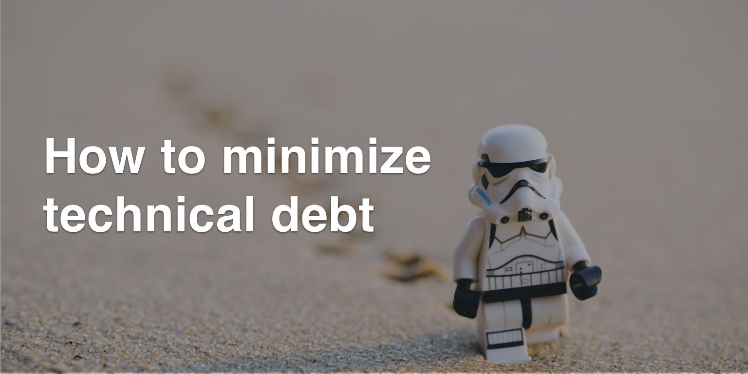 How To Minimize Technical Debt
