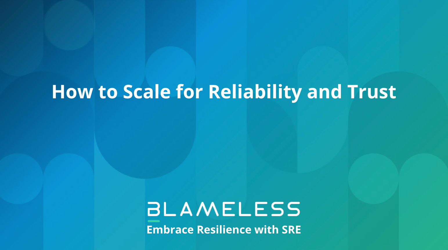 """""""How to Scale for Reliability and Trust"""" white text on blue background."""
