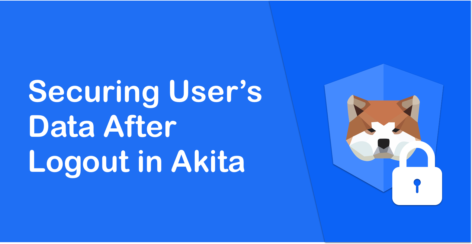 How to Secure Your User's Data After Logout in Akita