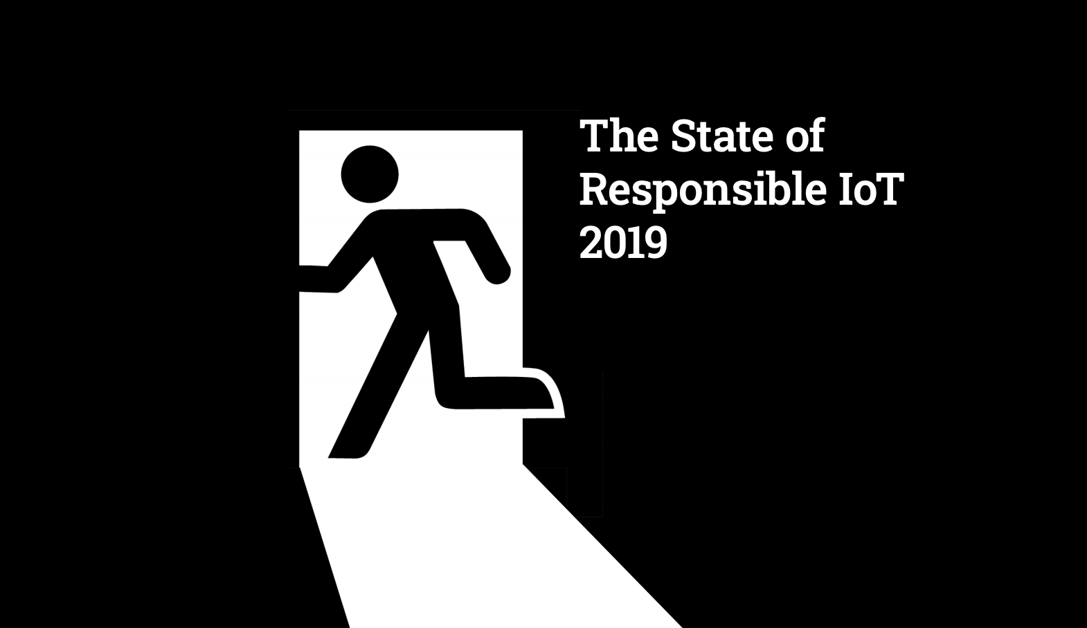 A simple illustrated image of a person running through an open door with the words 'The State of Responsible IoT 2019