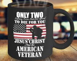 "Coffee Cup with inscription ""ONLY TWO' to die for you Jesus Christ and the American Veteran"