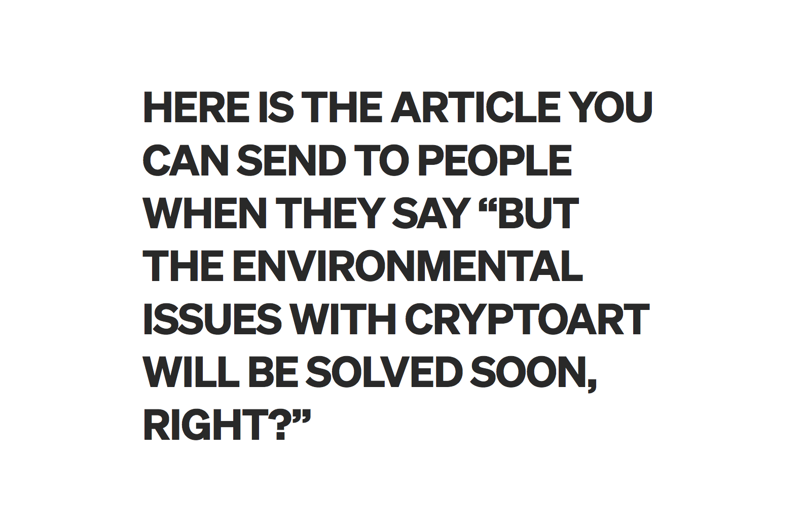 "HERE IS THE ARTICLE YOU CAN SEND TO PEOPLE WHEN THEY SAY ""BUT THE ENVIRONMENTAL ISSUES WITH CRYPTOART WILL BE SOLVED SOON, RIGHT?"""