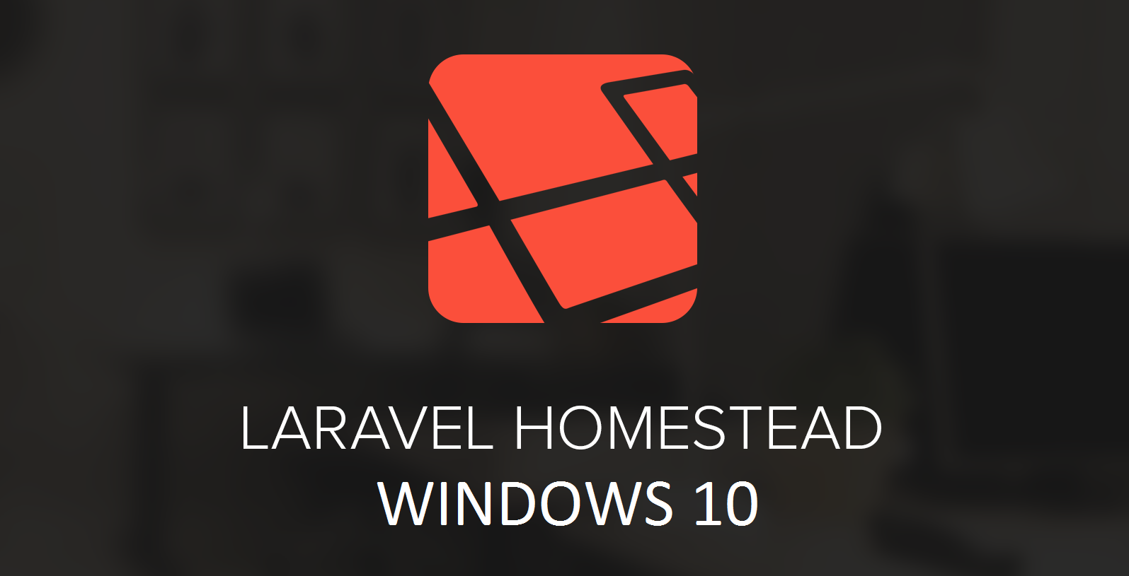 Laravel Homestead with Windows 10 Step by Step setup