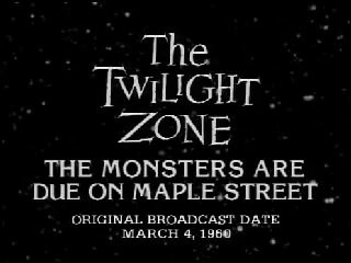The Monsters Are Due On Maple Street Another Twilight Zone Moral By Selena S Medium