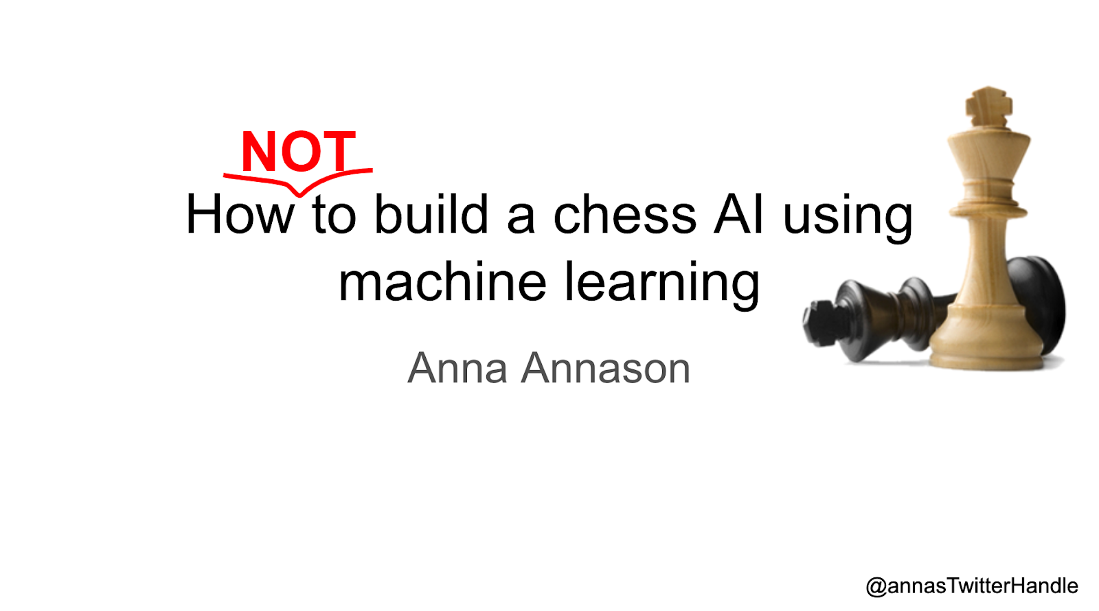 "A slide front page with the topic ""How NOT to build a chess AI using machine learning"". Author Anna Annason"
