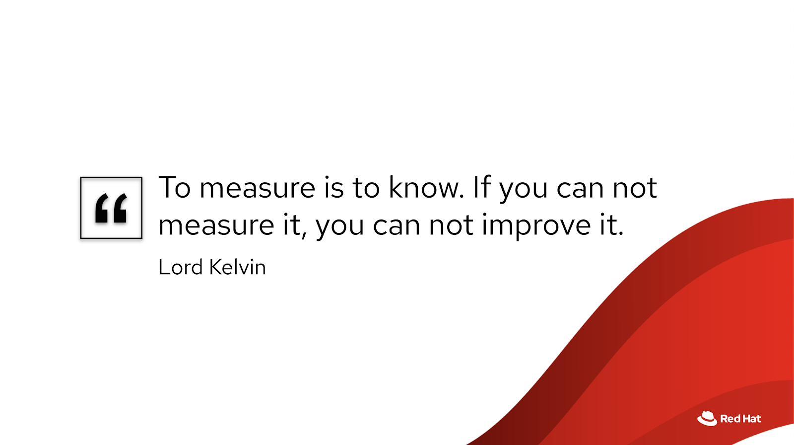"""To measure is to know."""