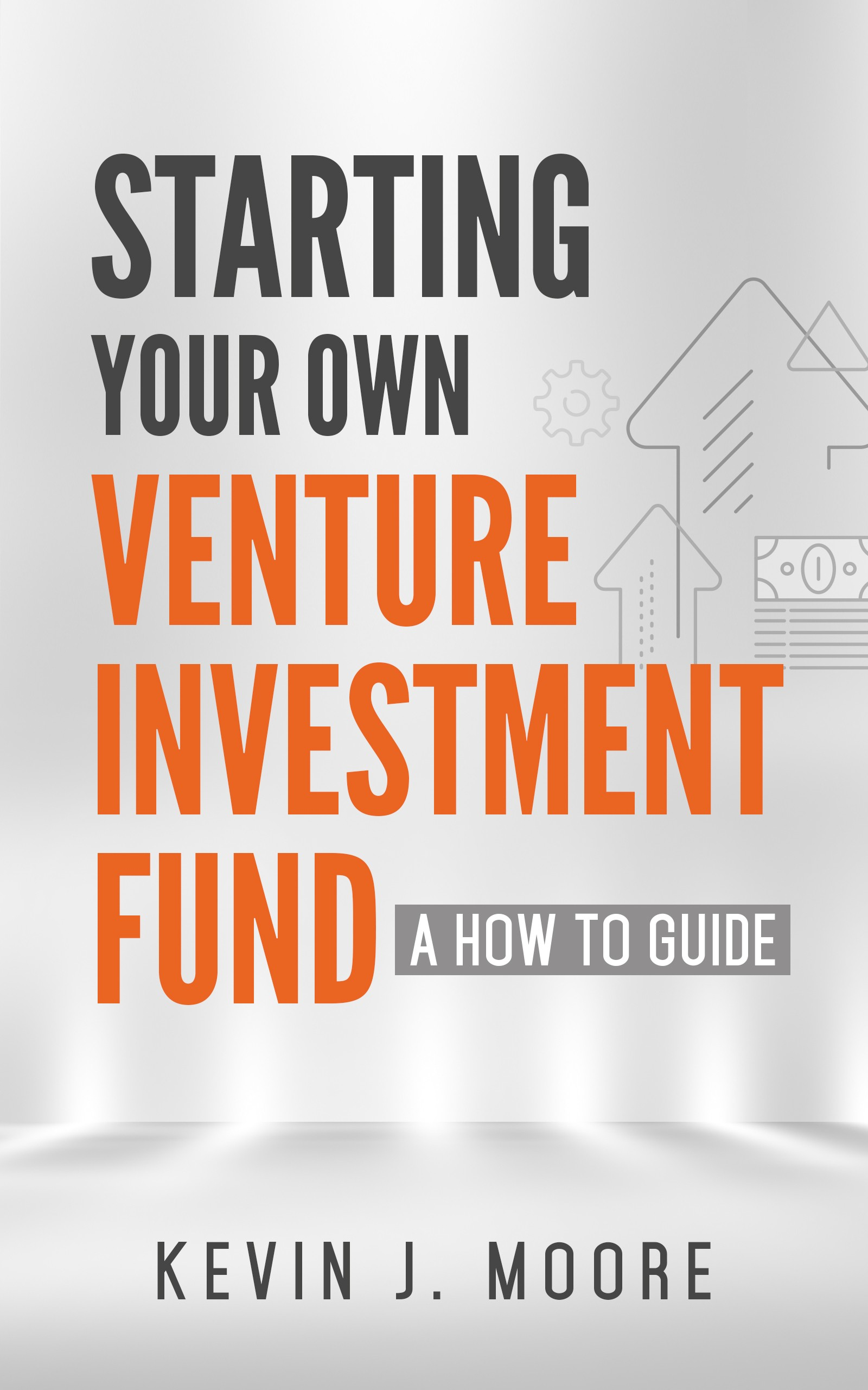 Starting Your Own Venture Investment Fund By Kevin Joseph Moore Startups Venture Capital