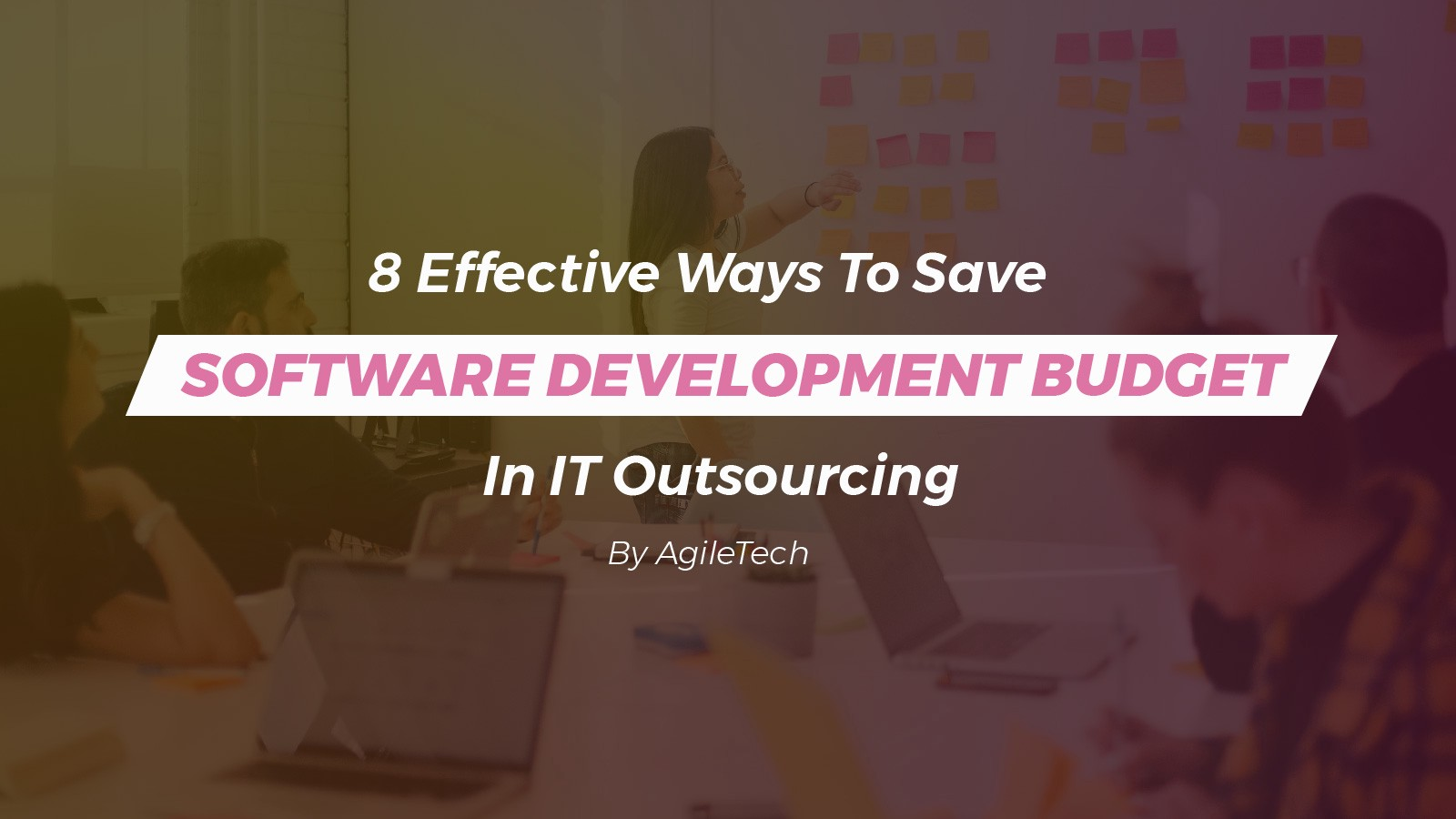 save software development budget in IT outsourcing by agiletech