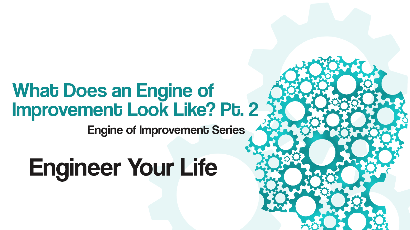 Title image for what does an engine of improvement look like. Pt. 2
